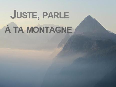 Juste, parle à ta montagne